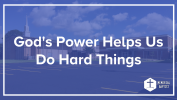 God's Power Helps Us Do Hard Things